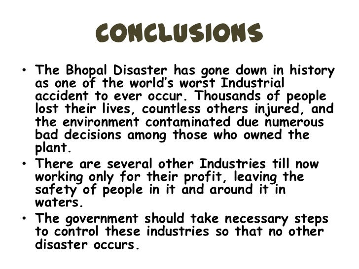 the summary of bhopal disaster Summary bhopal gas tragedy was a gas leak incident in india, considered one of the world's worst industrial catastrophes it occurred on the night of the last year of 1984 at the bhopal union carbide corporation (union carbide india limited – ucil) pesticide plant in bhopal, madhya pradesh, india.