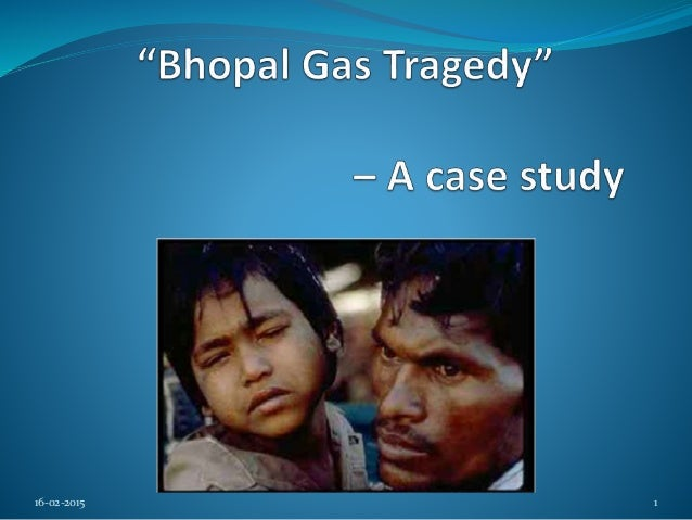 bhoplal gas tragedy case study Here's what you need to know about the case  it has been nearly 26 years since toxic gas leaked from a union  for more on the bhopal disaster and its.