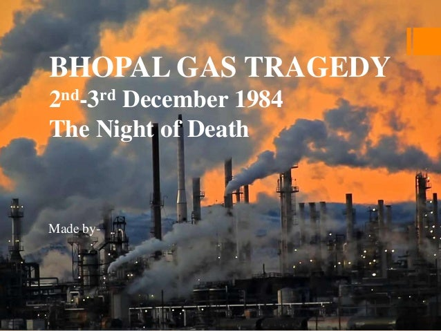 bhopal gas disaster The bhopal gas tragedy is the worst air pollution episode ever witnessed in india it happened in bhopal on december 3, 1984 the union carbide factory is located in bhopal, a town in madhya.