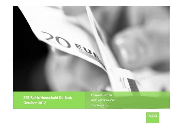 Edmunds RudzitisSEB Baltic Household Outlook                               Julita VaranauskieneOctober 2012               ...