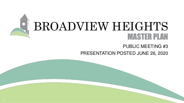 BROADVIEW HEIGHTS MASTER PLAN PUBLIC MEETING #3 PRESENTATION POSTED JUNE 26, 2020 1