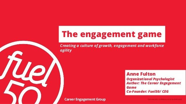 Commercialinconfidence,nottobedistributed. The engagement game Creating a culture of growth, engagement and workforce agil...