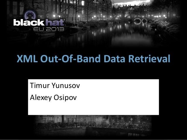 XML Out-Of-Band Data Retrieval  Timur Yunusov  Alexey Osipov