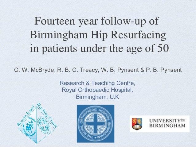 Fourteen year follow-up of Birmingham Hip Resurfacing in patients under the age of 50 C. W. McBryde, R. B. C. Treacy, W. B...