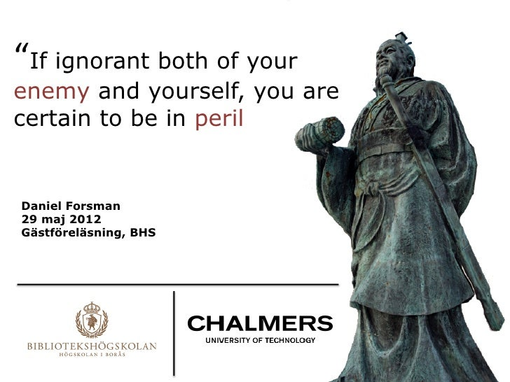 """""""If ignorant both of yourenemy and yourself, you arecertain to be in peril Daniel Forsman29 maj 2012Gästföreläsning, BHS"""