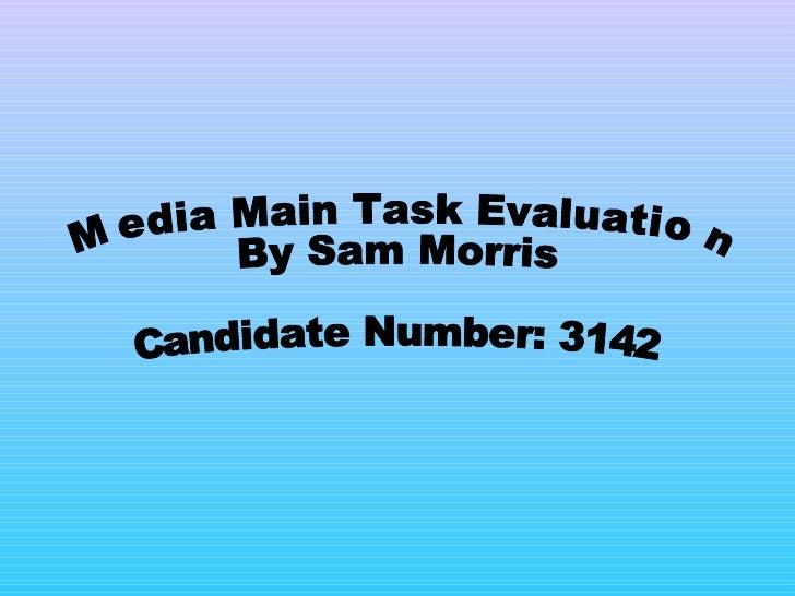 Media Main Task Evaluation By Sam Morris Candidate Number: 3142