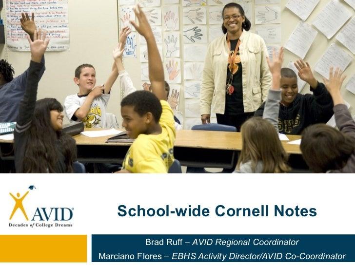 School-wide Cornell Notes           Brad Ruff – AVID Regional CoordinatorMarciano Flores – EBHS Activity Director/AVID Co-...