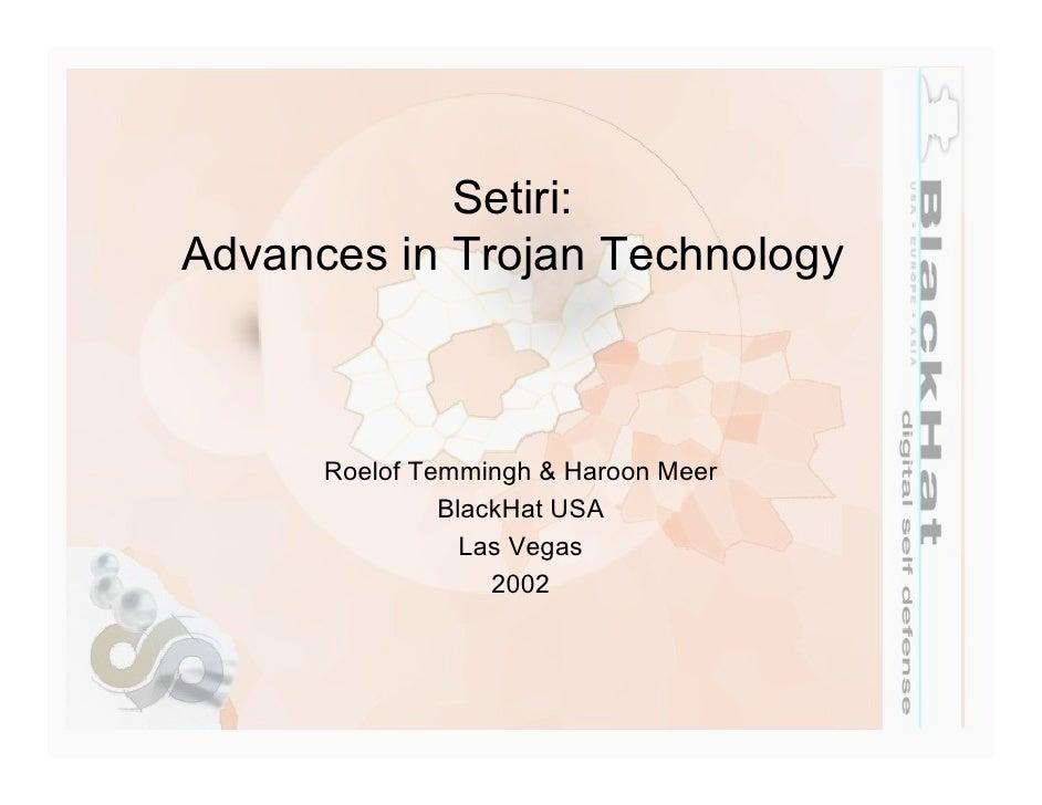 Setiri:Advances in Trojan Technology      Roelof Temmingh & Haroon Meer               BlackHat USA                 Las Veg...