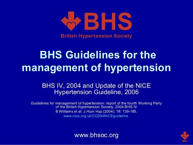 BHS Guidelines for the management of hypertension BHS IV, 2004 and Update of the NICE Hypertension Guideline, 2006 Guideli...