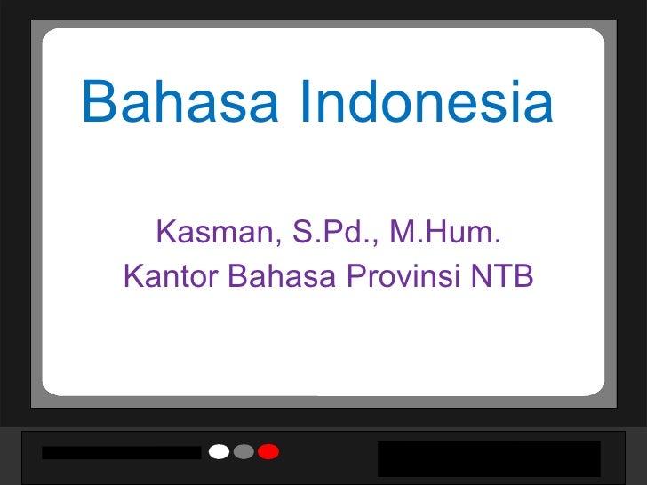 Kasman, S.Pd., M.Hum. Kantor Bahasa Provinsi NTB Bahasa Indonesia
