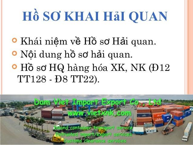 Hồ SƠ KHAI HảI QUAN   Khái niệm về Hồ sơ Hải quan.   Nội dung hồ sơ hải quan.   Hồ sơ HQ hàng hóa XK, NK (Đ12  TT128 - ...