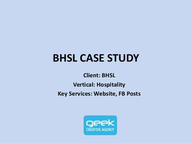 BHSL CASE STUDY Client: BHSL Vertical: Hospitality Key Services: Website, FB Posts