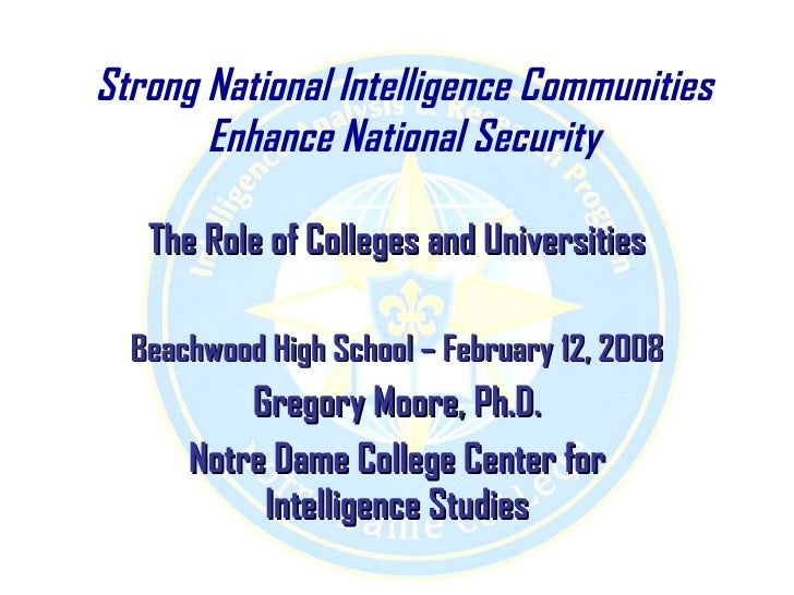 Strong National Intelligence Communities        Enhance National Security     The Role of Colleges and Universities    Bea...