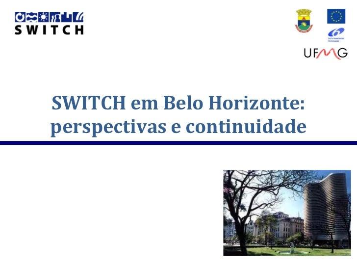 SWITCH em Belo Horizonte:perspectivas e continuidade