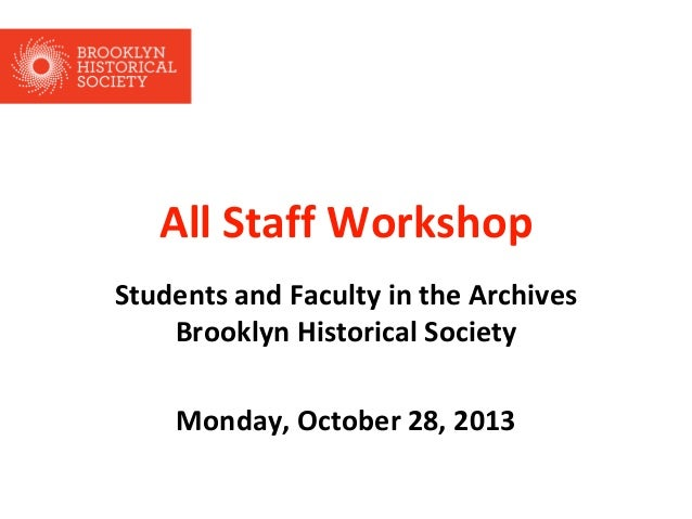 All Staff Workshop Students and Faculty in the Archives Brooklyn Historical Society  Monday, October 28, 2013