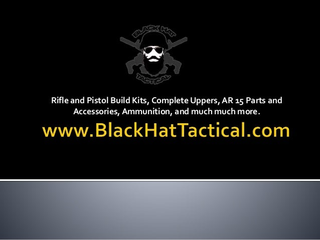 Rifle and Pistol Build Kits, Complete Uppers, AR 15 Parts and Accessories, Ammunition, and much much more.