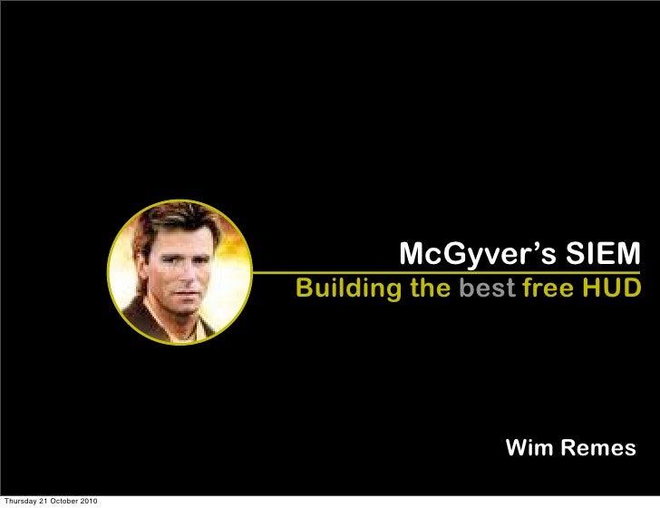 McGyver's SIEM                            Building the best free HUD                                               Wim Rem...