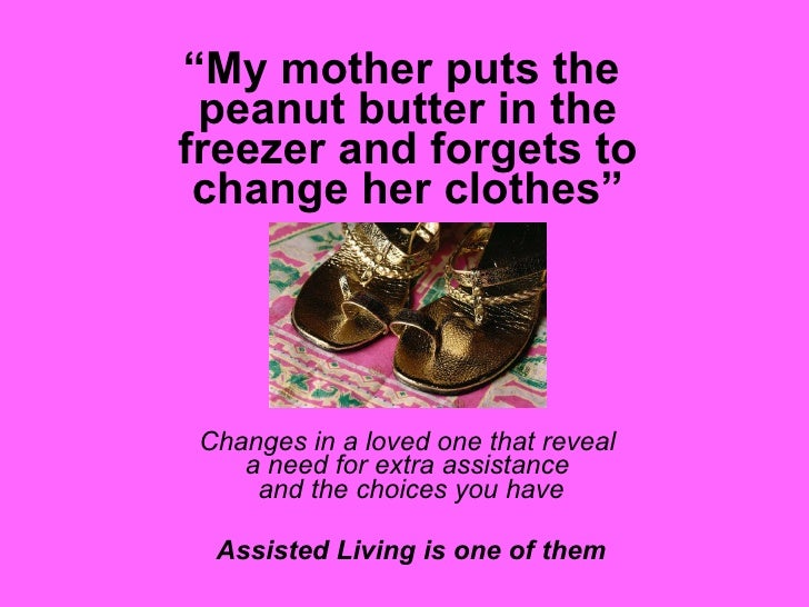 """ My sister puts the  peanut butter in the freezer and forgets to change her clothes"" <ul><ul><li>Changes in a loved one t..."