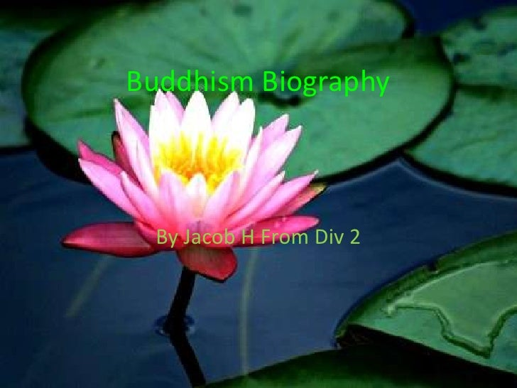 Buddhism Biography<br />By Jacob H From Div 2<br />
