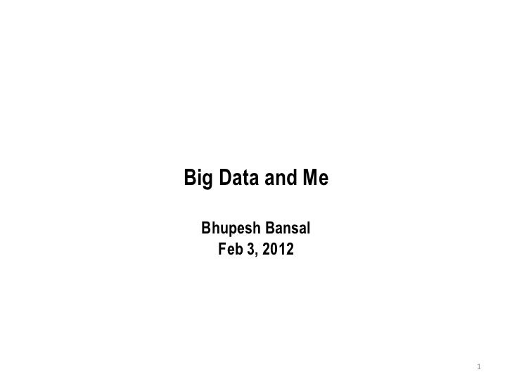Big Data and Me Bhupesh Bansal Feb 3, 2012