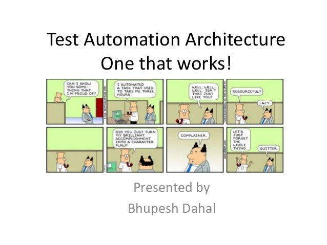 Test Automation Architecture One that works! Presented by Bhupesh Dahal