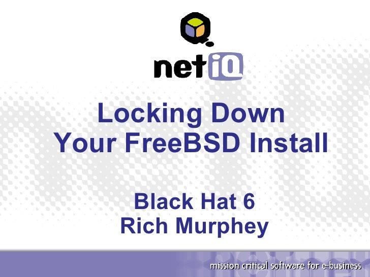 Locking Down Your FreeBSD Install Black Hat 6 Rich Murphey