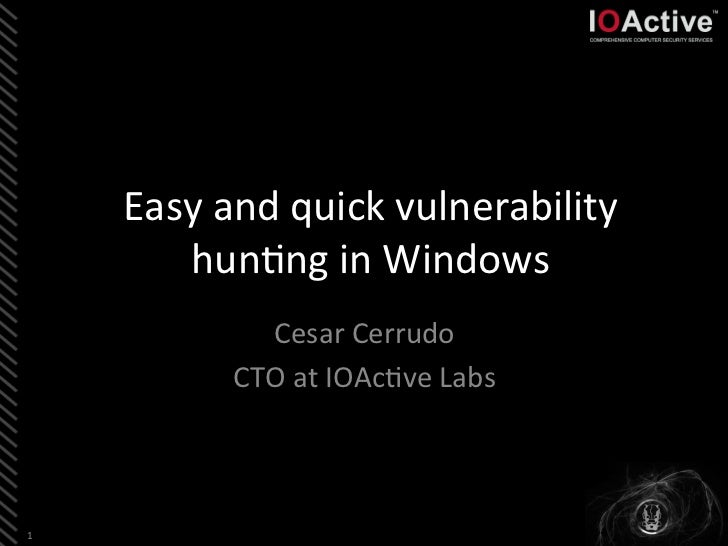 Easy and quick vulnerability            hun5ng in Windows                   Cesar Cerrudo               ...