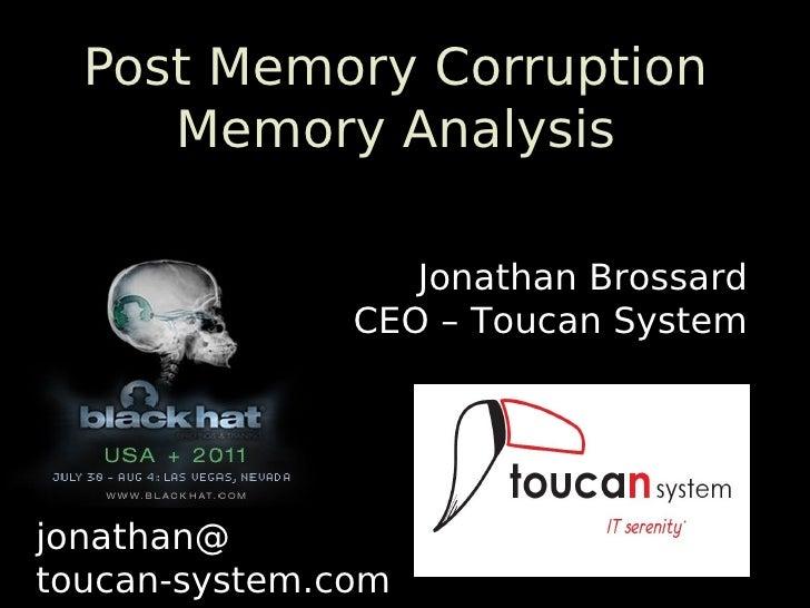 Post Memory Corruption     Memory Analysis                  Jonathan Brossard               CEO – Toucan Systemjonathan@to...