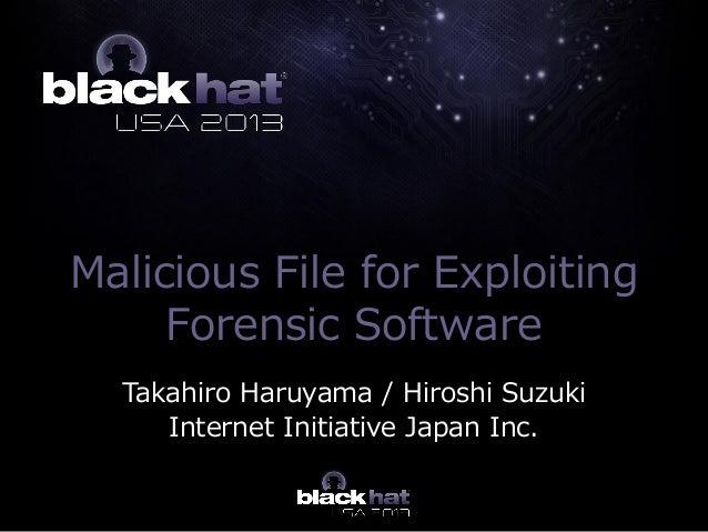 Malicious File for Exploiting Forensic Software Takahiro Haruyama / Hiroshi Suzuki Internet Initiative Japan Inc.