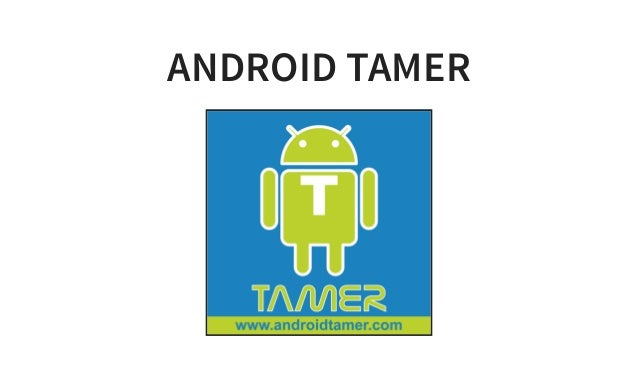 ANDROID TAMER