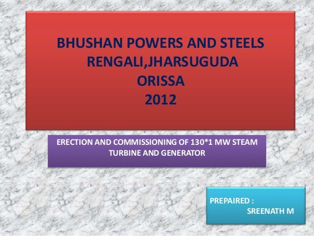 BHUSHAN POWERS AND STEELSRENGALI,JHARSUGUDAORISSA2012ERECTION AND COMMISSIONING OF 130*1 MW STEAMTURBINE AND GENERATORPREP...