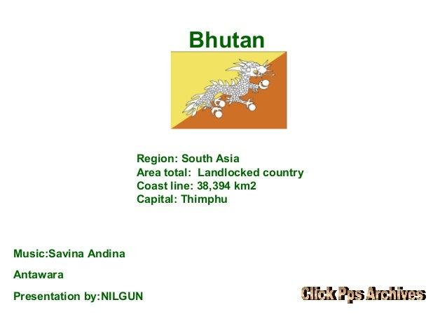Bhutan                                            Region:SouthAsia                      Areatotal:Landlockedcountry...