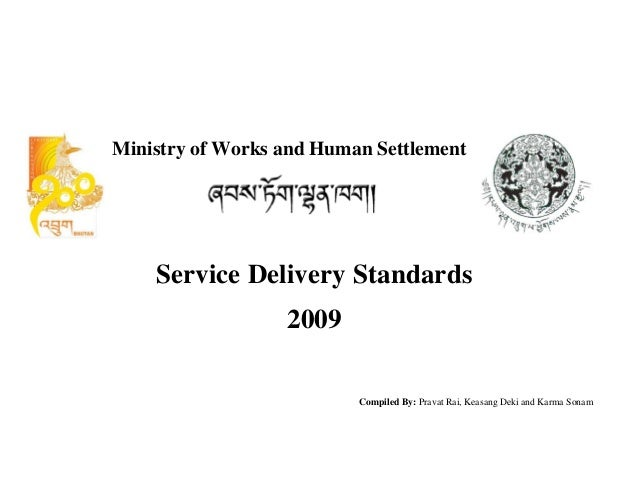 Ministry of Works and Human Settlement              Service Delivery Standards    2009 Compiled By: ...