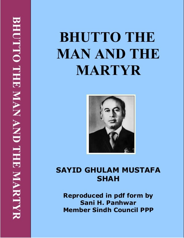 BHUTTOTHEMAADTHEMARTYR BHUTTO THE MA A D THE MARTYR SAYID GHULAM MUSTAFA SHAH Reproduced in pdf form by Sani H. Panhwar Me...