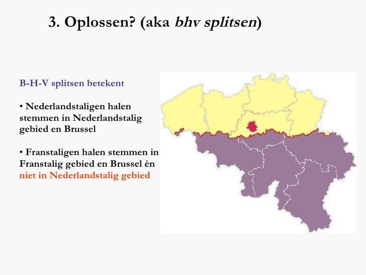 3. Oplossen? (aka  bhv splitsen ) <ul><li>B-H-V splitsen betekent </li></ul><ul><li>Nederlandstaligen halen stemmen in Ned...