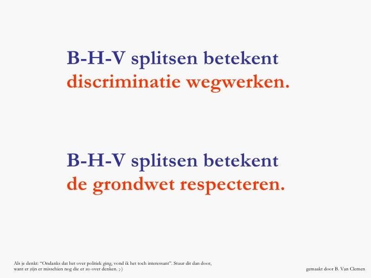 B-H-V splitsen betekent de grondwet respecteren. B-H-V splitsen betekent discriminatie wegwerken. gemaakt door B. Van Clem...