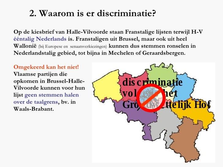 2. Waarom is er discriminatie? Op de kiesbrief van Halle-Vilvoorde staan Franstalige lijsten terwijl H-V  ééntalig Nederla...