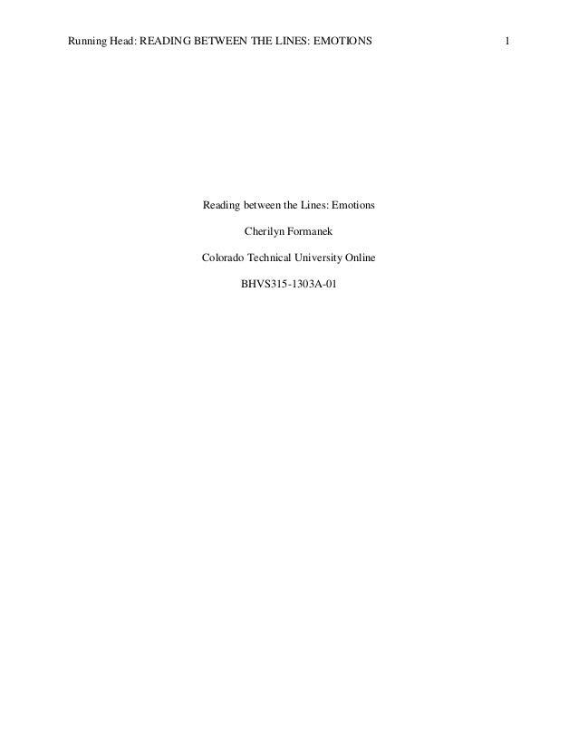 Running Head: READING BETWEEN THE LINES: EMOTIONS 1 Reading between the Lines: Emotions Cherilyn Formanek Colorado Technic...