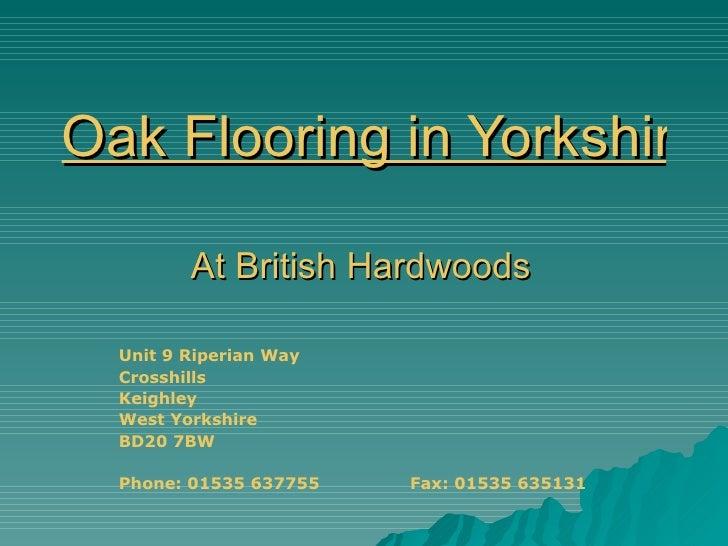 Oak Flooring in Yorkshire At British Hardwoods Unit 9 Riperian Way Crosshills Keighley West Yorkshire BD20 7BW Phone: 0153...