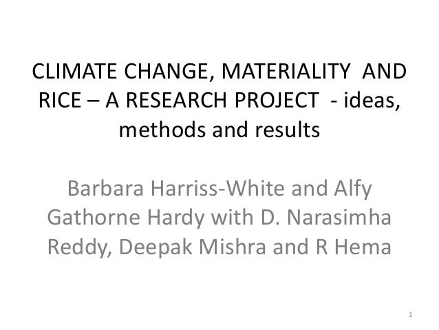 CLIMATE CHANGE, MATERIALITY AND RICE – A RESEARCH PROJECT - ideas, methods and results  Barbara Harriss-White and Alfy Gat...