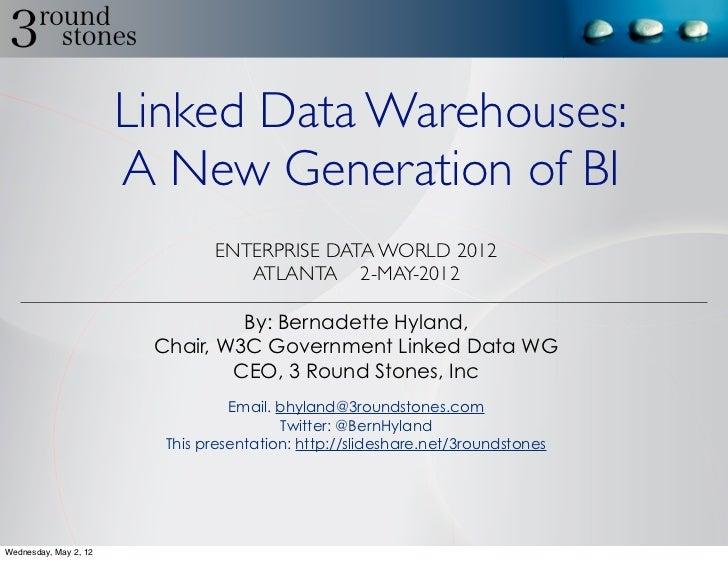 Linked Data Warehouses:                       A New Generation of BI                               ENTERPRISE DATA WORLD 2...