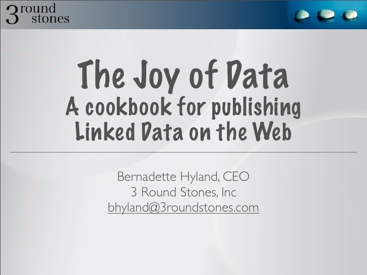 The Joy of DataA cookbook for publishing Linked Data on the Web     Bernadette Hyland, CEO        3 Round Stones, Inc    b...