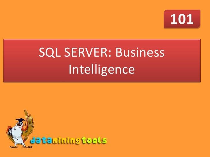 101<br />SQL SERVER: Business Intelligence<br />