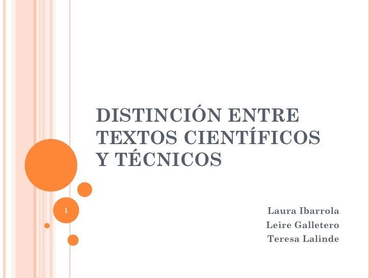 DISTINCIÓN ENTRE TEXTOS CIENTÍFICOS Y TÉCNICOS Laura Ibarrola Leire Galletero Teresa Lalinde