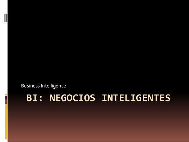 Business Intelligence  BI: NEGOCIOS INTELIGENTES