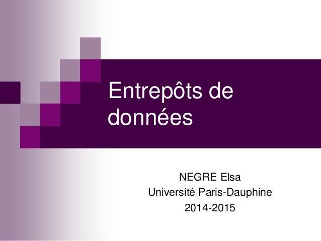 Entrepôts de données NEGRE Elsa Université Paris-Dauphine 2014-2015