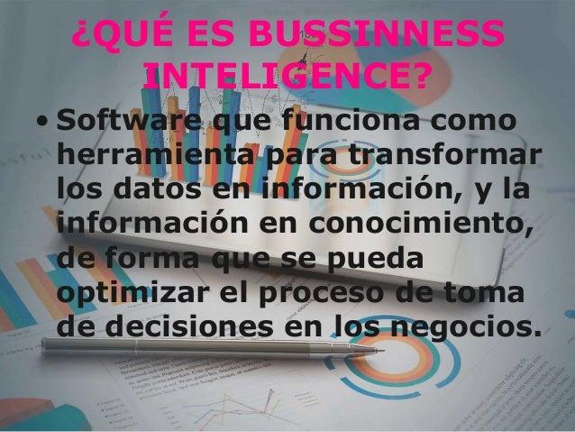 bussiness inteligence Se denomina inteligencia empresarial, inteligencia de negocios o bi (del inglés business intelligence), al conjunto de estrategias, aplicaciones, datos, productos.