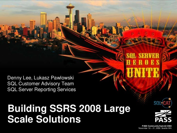 Denny Lee, Lukasz PawlowskiSQL Customer Advisory TeamSQL Server Reporting ServicesBuilding SSRS 2008 LargeScale Solutions ...
