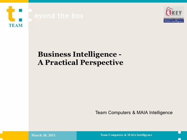 Business Intelligence - A Practical Perspective Team Computers & MAIA Intelligence