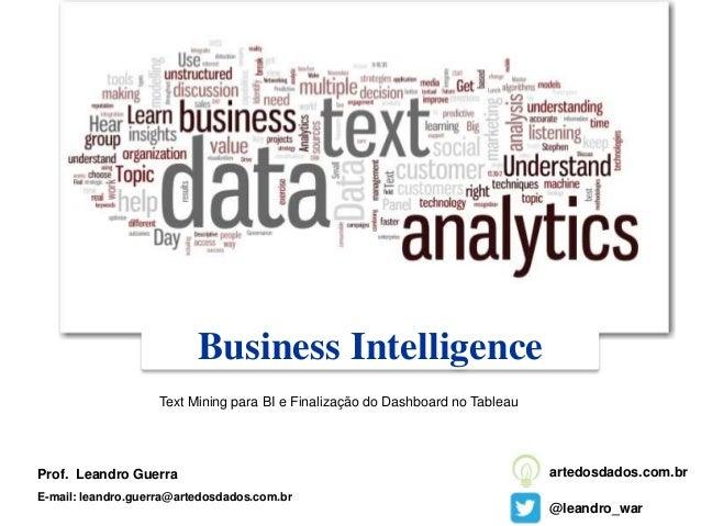 Business Intelligence Prof. Leandro Guerra E-mail: leandro.guerra@artedosdados.com.br @leandro_war artedosdados.com.br Tex...